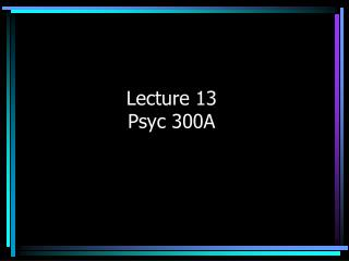 Lecture 13 Psyc 300A