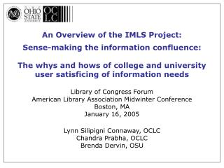 An Overview of the IMLS Project: Sense-making the information confluence: The whys and hows of college and university u