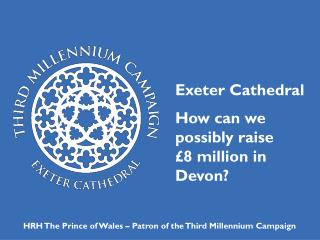 Exeter Cathedral How can we possibly raise  £8 million in Devon?