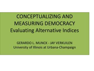 CONCEPTUALIZING AND MEASURING DEMOCRACY Evaluating Alternative  Indices GERARDO L.  MUNCK - JAY  VERKUILEN University o