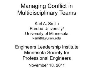 Managing Conflict in  Multidisciplinary Teams Karl A. Smith Purdue University/ University of Minnesota ksmith@umn.edu E