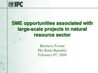 SME opportunities associated with large-scale projects in natural resource sector Business Forum The Komi Republic Febr