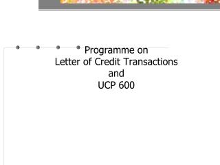 Programme on Letter of Credit Transactions  and  UCP 600