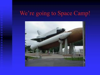 We're going to Space Camp!