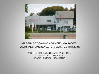 MARTIN SEDGWICK – BAKERY MANAGER,  DORRINGTONS BAKERS & CONFECTIONERS VISIT TO RICHEMONT BAKERY SCHOOL 17 TH  – 21 ST