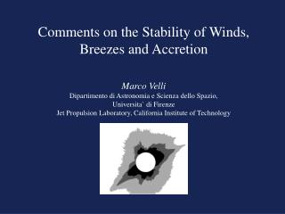 Comments on the Stability of Winds, Breezes and Accretion Marco Velli  Dipartimento di Astronomia e Scienza dello Spazi