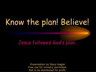 Know the plan Believe