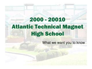 2000 - 20010 Atlantic Technical Magnet High School