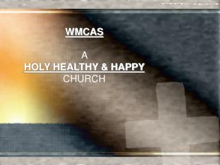 WMCAS A  HOLY HEALTHY & HAPPY  CHURCH