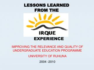 IMPROVING THE RELEVANCE AND QUALITY OF UNDERGRADUATE EDUCATION PROGRAMME UNIVERSITY OF RUHUNA 2004 -2010