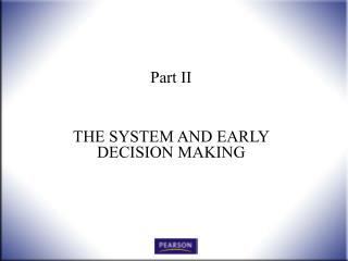 Part II  THE SYSTEM AND EARLY DECISION MAKING