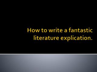 How to write a fantastic literature explication.