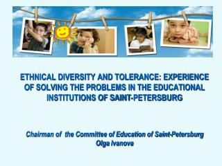 ETHNICAL DIVERSITY AND TOLERANCE: EXPERIENCE OF SOLVING THE PROBLEMS IN THE EDUCATIONAL INSTITUTIONS OF SAINT-PETERSBUR