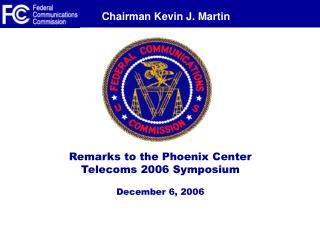 Remarks to the Phoenix Center  Telecoms 2006 Symposium December 6, 2006