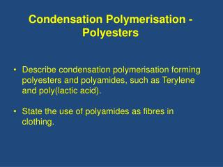Describe condensation polymerisation forming polyesters and polyamides, such as Terylene and poly(lactic acid).