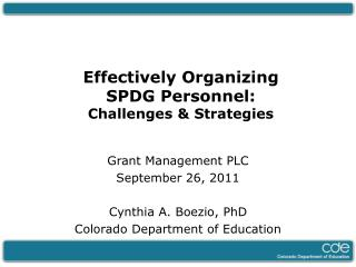 Effectively Organizing  SPDG Personnel: Challenges & Strategies