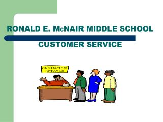 RONALD E. M C NAIR MIDDLE SCHOOL CUSTOMER SERVICE
