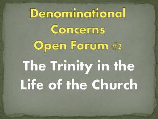 Denominational Concerns  Open Forum  #2