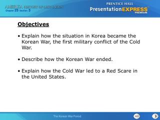 Explain how the situation in Korea became the Korean War, the first military conflict of the Cold War. Describe how the