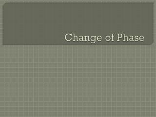 Change of Phase