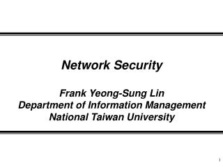Network Security Frank Yeong-Sung Lin Department of Information Management National Taiwan University