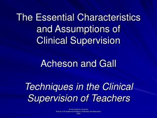 The Essential Characteristics and Assumptions of  Clinical Supervision Acheson and Gall Techniques in the Clinical Supe