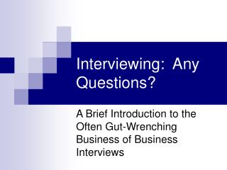 Interviewing:  Any Questions?