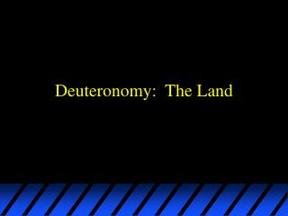 Deuteronomy:  The Land