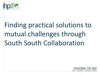 Finding practical solutions to mutual challenges through South  South  Collaboration