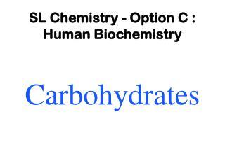 SL Chemistry - Option C :  Human Biochemistry