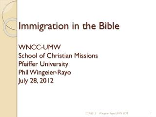 Immigration in the Bible WNCC-UMW School of Christian Missions Pfeiffer University Phil Wingeier-Rayo July 28, 2012