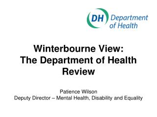 Winterbourne View:  The Department of Health Review Patience Wilson Deputy Director – Mental Health, Disability and Equ