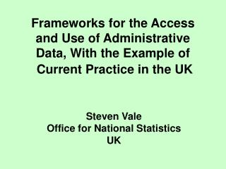 Frameworks for the Access and Use of Administrative Data, With the Example of  Current Practice in the UK
