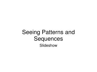 Seeing Patterns and Sequences