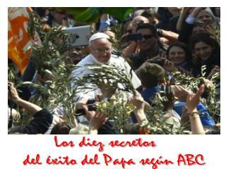 Los diez secretos  del éxito del Papa según ABC