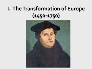 I.  The Transformation of Europe (1450-1750)