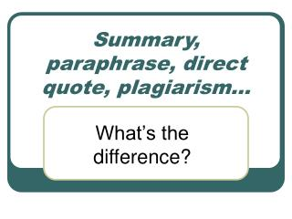 Summary, paraphrase, direct quote, plagiarism…