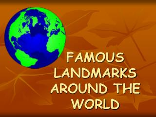 FAMOUS LANDMARKS AROUND THE  WORLD