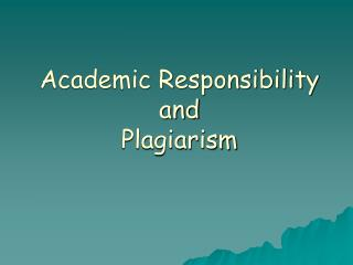 Academic Responsibility and  Plagiarism