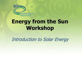 Energy from the Sun Workshop Introduction to Solar Energy