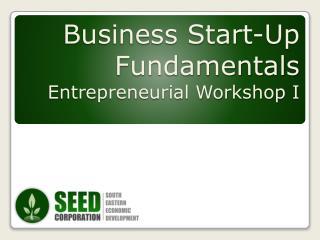 Business Start-Up Fundamentals Entrepreneurial Workshop I
