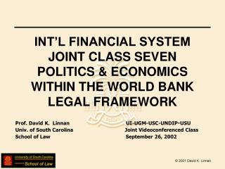 INT'L FINANCIAL SYSTEM  JOINT CLASS SEVEN POLITICS & ECONOMICS WITHIN THE WORLD BANK LEGAL FRAMEWORK
