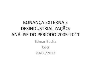 BONANÇA EXTERNA E DESINDUSTRIALIZAÇÃO:  ANÁLISE DO PERÍODO 2005-2011
