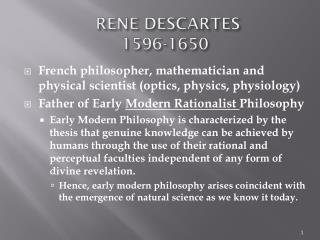 rene descartes the father of modern Descartes is the father of modern philosophy, abstract, mathematical and scientific in mathematics he is the father of algebraic geometry and laid the groundwork for the calculus of newton and leibnitz.