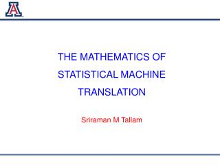 THE MATHEMATICS OF  STATISTICAL MACHINE  TRANSLATION Sriraman M Tallam
