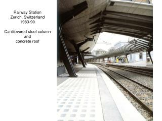 Railway Station Zurich, Switzerland 1983-90 Cantilevered steel column and concrete roof