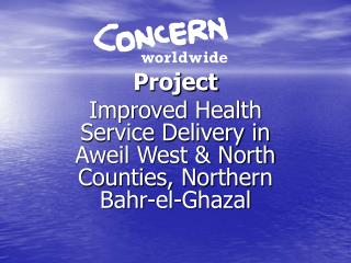 Project Improved Health Service Delivery in Aweil West & North Counties, Northern Bahr-el-Ghazal