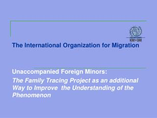 The International Organization for Migration Unaccompanied Foreign Minors: