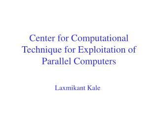 Center for Computational Technique for Exploitation of Parallel Computers