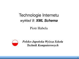 Technologie Internetu wykład 9: XML Schema Piotr Habela Polsko-Japońska Wyższa Szkoła Technik Komputerowych